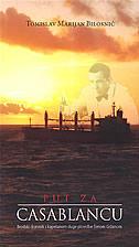 PUT ZA CASABLANCU - Brodski dnevnik s kapetanom duge plovidbe Šimom Gržanom - tomislav marijan bilosnić
