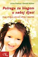 POTRAGA ZA BLAGOM U NAŠOJ DJECI - Knjiga otkrića za radoznale roditelje i odgajatelje - jirina prekop, gerald huther
