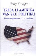 TREBA LI AMERIKA VANJSKU POLITIKU - prema diplomaciji za 21. stolje†e - henry kissinger