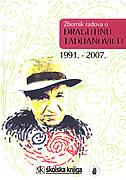 ZBORNIK RADOVA O DRAGUTINU TADIJANOVIĆU 1991. - 2007. - dubravko (ur.) jelčić