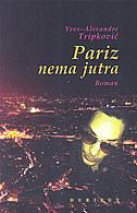 PARIZ NEMA JUTRA - yves-alexandre tripković