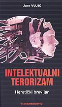 INTELEKTUALNI TERORIZAM - Heretički brevijar - jure vujić