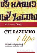 ČTI RAZUMNO I LIPO - Ogledi o hrvatskoglagoljskoj srednjovjekovnoj književnosti - marija-ana durrigl