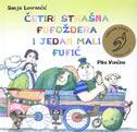 ČETIRI STRAŠNA FUFOŽDERA I JEDAN MALI FUFIĆ - sanja lovrenčić, pika (ilustr.) vončina