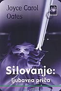 SILOVANJE - ljubavna priča - joyce carol oates