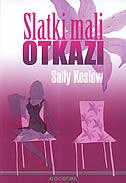SLATKI MALI OTKAZI - sally koslow