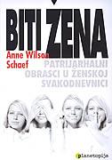 BITI ŽENA - Patrijahalni obrasci u ženskoj svakodnevici - anne wilson schaef