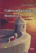 DUBROVAČKA TRILOGIJA - EKVINOCIJO - ivo vojnović