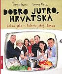 DOBRO JUTRO, HRVATSKA - Dobra jela iz televizijskog lonca - tanja šimić, ivana vida