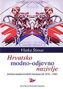 HRVATSKO MODNO-ODJEVNO NAZIVLJE - Jezična analiza modnih časopisa od 1918.-1941. - vlatka štimac