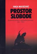 PROSTOR SLOBODE - Književna kritika u zagrebačkoj periodici 1941-1945 - ivica matičević