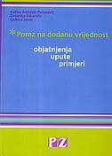 POREZ NA DODANU VRIJEDNOST - Objašnjenja, upute, primjeri - katica amidžić peročević, desanka đikanić, ljubica javor