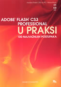 ADOBE FLASH CS3 PROFESSIONAL U PRAKSI - 100 najvažnijih postupaka - mark schaeffer