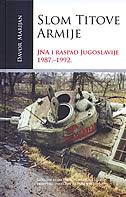 SLOM TITOVE ARMIJE - JNA I RASPAD JUGOSLAVIJE 1987.-1992. - davor marijan