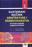 ILUSTRIRANI RJEČNIK ARHITEKTURE I GRAĐEVINARSTVA (HRVATSKO-ENGLESKI/ENGLESKO-HRVATSKI) - veselin (redaktor) simović, zoran (ur.) vulelija