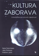 KULTURA ZABORAVA - industrijalizacija kulturnih djelatnosti - nada švob-đokić, jaka primorac, krešimir jurlin