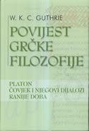 POVIJEST GRČKE FILOZOFIJE 4 - Platon / Čovjek i njegovi dijalozi / Ranije doba - william keith chambers guthrie