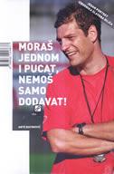 MORAŠ JEDNOM I PUCAT, NEMOŠ SAMO DODAVAT - jedan portret izbornika Slavena Bilića - ante batinović