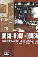 SOBA - ROBA - OSOBA - esej o povezanosti izgleda i karaktera u književnosti i životu - vlatko pavletić