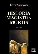 HISTORIA MAGISTRA MORTIS - iztok simoniti