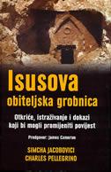 ISUSOVA OBITELJSKA GROBNICA - Otkriće, istraživanje i dokazi koji bi mogli promijeniti povijest - simcha jacobovichi, charles pellegrino