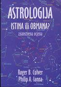 ASTROLOGIJA - ISTINA ILI OBMANA - Znanstvena ocjena - roger b. culver, philip a. ianna