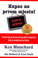 KUPAC NA PRVOM MJESTU - Nikada nije kasno da izgradite kompaniju koja je usmjerena na kupca - ken blanchard, jim ballard, fred finch