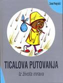 TICALOVA PUTOVANJA - Iz života mrava - zoran pongrašić