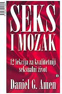 SEKS I MOZAK - 12 lekcija za kvalitetniji seksualni život - daniel g. amen