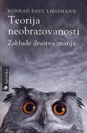 TEORIJA NEOBRAZOVANOSTI - Zablude društva znanja - konrad paul liessmann