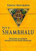 PUT U SHAMBHALU - Traganje za mitskim kraljevstvom preko Himalaja - edwin bernbaum
