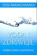 VODA I ZDRAVLJE - Indijske vježbe za pročišćenje - yogi ramacharaka