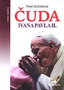 ČUDA IVANA PAVLA II. - pavel zuchniewicz