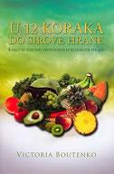 U 12 KORAKA DO SIROVE HRANE - Kako se riješiti ovisnosti o kuhanoj hrani - victoria boutenko