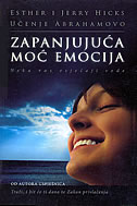 ZAPANJUJUĆA MOĆ EMOCIJA - učenje Abrahamovo - esther hicks, jerry hicks