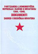 PARTIZANSKA I KOMUNISTIČKA REPRESIJA I ZLOČINI U HRVATSKOJ 1944.-1946. - DOKUMENTI 3 - Zagreb i Središnja Hrvatska