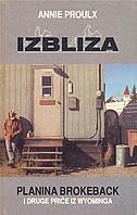 IZBLIZA - Planina Brokeback i druge priče iz Wyominga - annie e. proulx