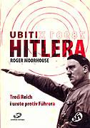 UBITI HITLERA - Treći Reich i urote protiv Fuhrera - roger moorhouse