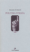 POLITIKA STRAHA - S onu stranu ljevice i desnice - frank furedi