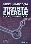 MEĐUNARODNA TRŽIŠTA ENERGIJE - Cijene, politike i profiti - carol a. dahl