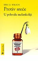 PROTIV SREĆE - U pohvalu melankoliji - eric g. wilson