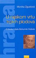 U RAJSKOM VRTU TRPKIH PLODOVA - O životu i djelu Bohumila Hrabala - monika zgustova