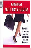 MALA CRNA HALJINA - Početnica za sve žene koje žele napredovati u životu i na poslu - cathie black
