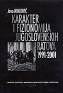 KARAKTER I FIZIONOMIJA JUGOSLOVENSKIH RATOVA 1991-2001 - jovo ninković