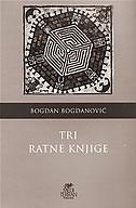 TRI RATNE KNJIGE - bogdan bogdanović