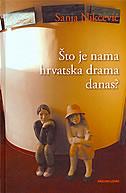 ŠTO JE NAMA HRVATSKA DRAMA DANAS - sanja nikčević