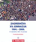 ZAGREBAČKA XV. GIMNAZIJA 1964. - 2008. - biserka (ur.) brešić