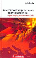 SKANDINAVIZACIJA BALKANA - HELVETIZACIJA BIH (ogledi, izlaganja, komentari 1990-2000.) - josip šentija