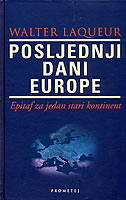 POSLJEDNJI DANI EUROPE - epitaf za jedan stari kontinent - walter laqueur