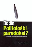 POLITOLOŠKI PARADOKSI - Prinos glosaru postmodernoga politološkog pojmovlja - davor rodin